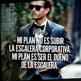 Mi plan no es subir la escalera corporativa, mi plan es ser el dueño de la escalera