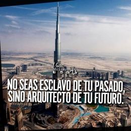 No seas esclavo de tu pasado sino arquitecto de tu futuro