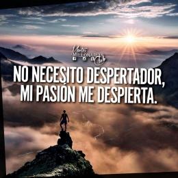 No necesito despertador mi pasión me despierta