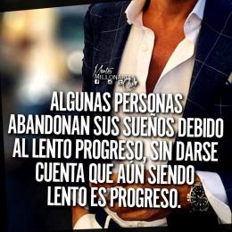 Algunas personas abandonan sus sueños debido al lento progreso, sin darse cuenta que aún siendo lento es progreso