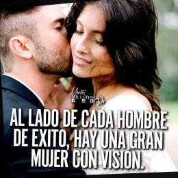 Al lado de cada hombre de éxito, hay una gran mujer con visión.
