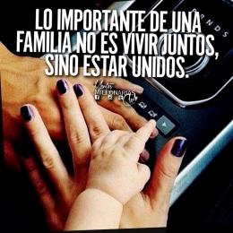Lo importante de una familia no es vivir juntos sino estar unidos.