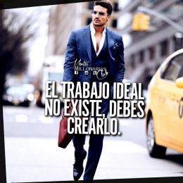 El trabajo ideal no existe, debes crearlo