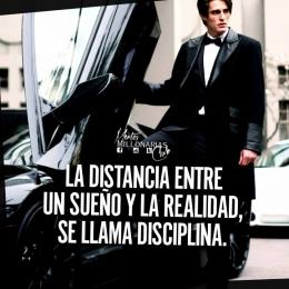 La distancia entre un sueño y la realidad se llama disciplina.