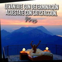 Levántate con determinación acuestate con satisfacción.