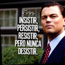 Insistir, persistir, resistir pero nunca desistir.