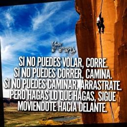 Si no puedes volar, corre. Si no puedes correr, camina. Si no puedes caminar, arrástrate. Pero hagas lo que hagas, sigue moviéndote hacia delante.