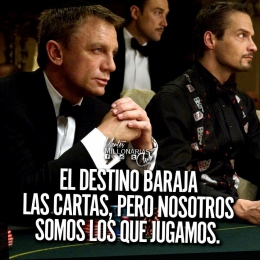 El destino baraja las cartas, pero nosotros somos los que jugamos.