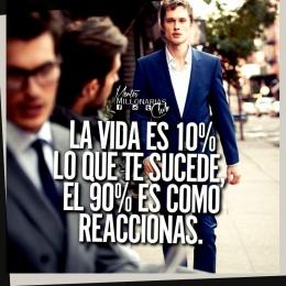 La vida es 10% lo que te sucede, el 90% es como reaccionas.