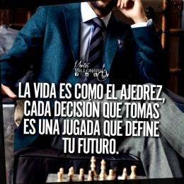 La vida es como el ajedrez, cada decisión que tomas es una jugada que define tu futuro.