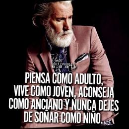 Piensa como adulto, vive como joven aconseja como anciano y nunca dejes de soñar como niño