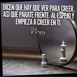 Dicen que hay que ver para creer, así que párate frente al espejo y empieza a creer en ti