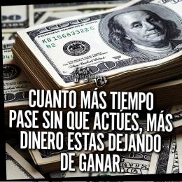 Cuanto más tiempo pase sin que actúes, más dinero estás dejando de ganar
