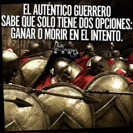 El auténtico guerrero sabe que solo tienes dos opciones ganar o morir en el intento