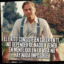 El éxito consiste en creer en ti no depender de nadie y tener en mente que en la vida no hay nada imposible
