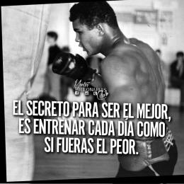 El secreto para ser el mejor, es entrenar cada día como si fuera el peor