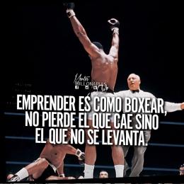 Emprender es como boxear, no pierde el que cae sino el que no se levanta