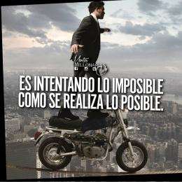 Es intentando lo imposible como se realiza lo posible