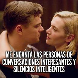 Me encanta las personas de conversaciones interesantes y silencios inteligentes