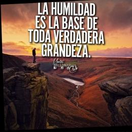 La humildad es la base de toda verdadera grandeza