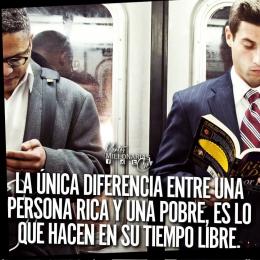 La única diferencia entre una persona rica y una pobre, es lo que hacen en su tiempo libre