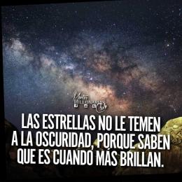 Las estrellas no le temen a la oscuridad, porque saben que es ahí donde más brillan