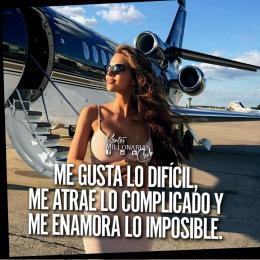 Me gusta lo difícil me atrae lo complicado y me enamora lo imposible