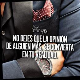 No dejes que la opinión de alguien más, se convierta en tu realidad