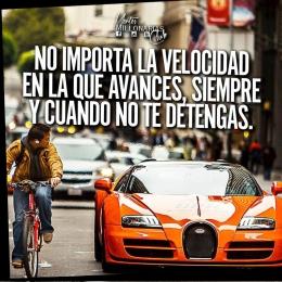 No importa la velocidad en la que avances, siempre y cuando no te detengas