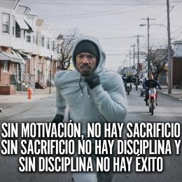 Sin motivación, no hay sacrificio sin sacrificio no hay disciplina y sin disciplina no hay éxito