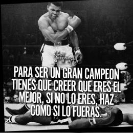 Para ser un gran campeón, tienes que creer que eres el mejor, si no lo eres, haz como si lo fueras