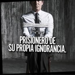Prisionero de su propia ignorancia