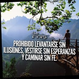 Prohibido levantarse sin ilusiones, vestirse sin esperanzas y caminar sin fe
