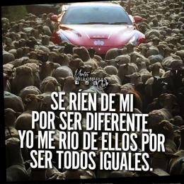 Se ríen de mi por ser diferente, yo me río de ellos por ser todos iguales