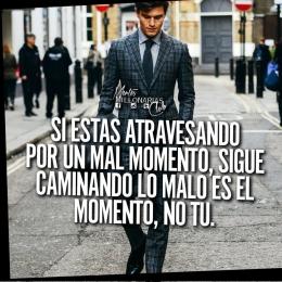 Si estás atravesando por un mal momento, sigue caminando lo malo es el momento, no tu