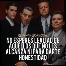 No esperes lealtad de aquellos que no les alcanza ni para darte honestidad