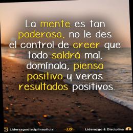 La mente es tan poderosa, no le des el control de creer que todo saldrá mal, domínala, piensa en positivo y verás resultados positivos