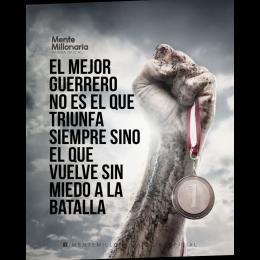 El mejor guerrero no es el que triunfa siempre sino el que vuelve sin miedo a la batalla