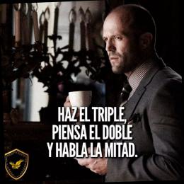 Haz el triple, piensa el doble y habla la mitad