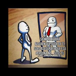 Siempre habrá alguien que dude de ti, solo asegúrate que esa persona no seas tú