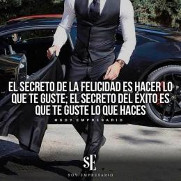 El secreto de la felicidad es hacer lo que te guste. El secreto del éxito es que te guste lo que haces.