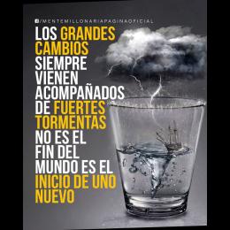 Los grandes cambios siempre vienen acompañados de fuertes tormentas no es el fin del mundo es el inicio de uno nuevo