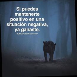 Si puedes mantenerte positivo en una situación negativa ya ganaste