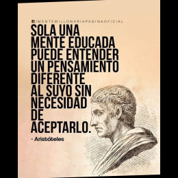 Sola una mente educada puede entender un pensamiento diferente al suyo sin necesidad de aceptarlo