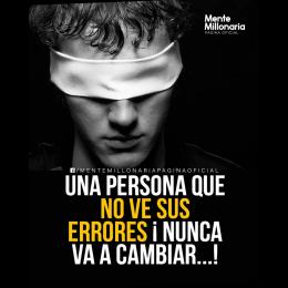 Una persona que no ve sus errores nunca cambian