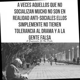 A veces aquellos que no socializan mucho no son en realidad anti-sociales ellos simplemente no tienen tolerancia al drama y a la gente falsa