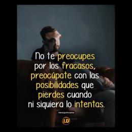No te preocupes por los fracasos, preocúpate con las posibilidades que pierdes cuando ni si quiera lo intentas