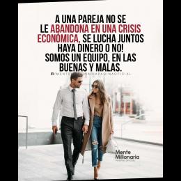 A una pareja no se le abandona en una crisis económica, se lucha juntos haya dinero o no, somos un equipo en las buenas y malas