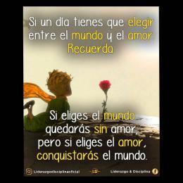 Si eliges el mundo quedarás sin amor, pero si eliges el amor, conquistarás el mundo