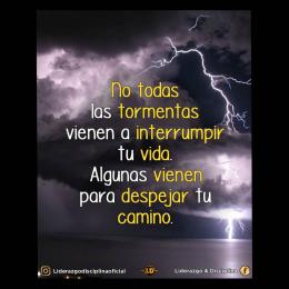 No todas las tormentas vienen a interrumpir tu vida, algunas vienen para despejar tu camino